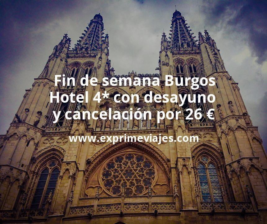 Fin de semana Burgos: Hotel 4* con desayuno y cancelación por 26€ p.p/noche