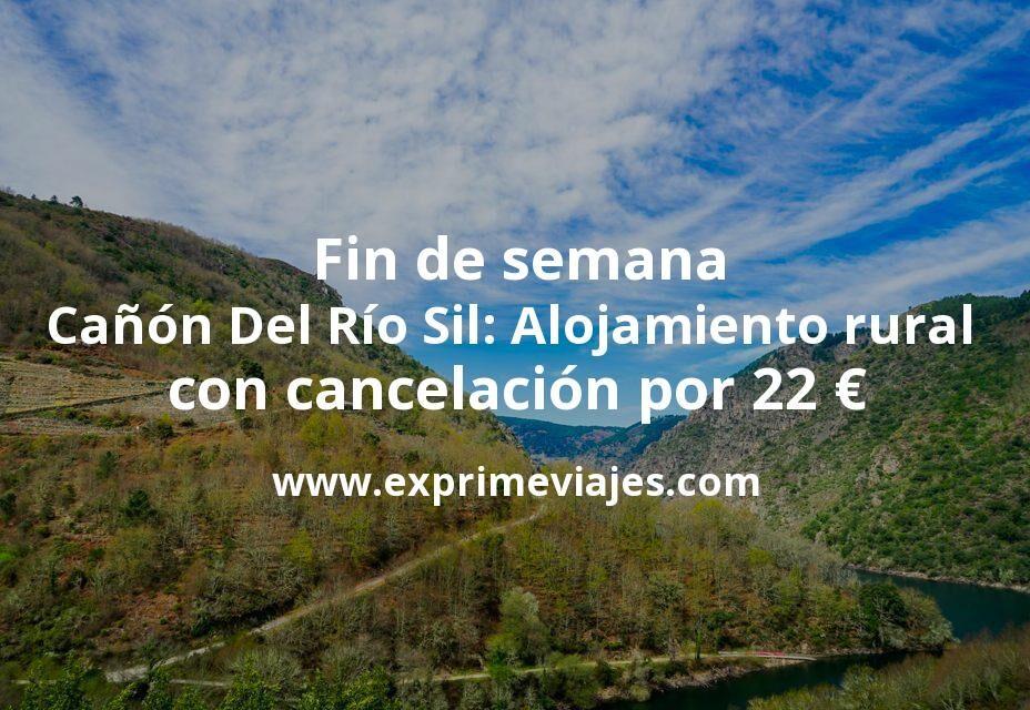 Fin de semana Cañón Del Río Sil: Alojamiento rural con cancelación por 22€ p.p/noche
