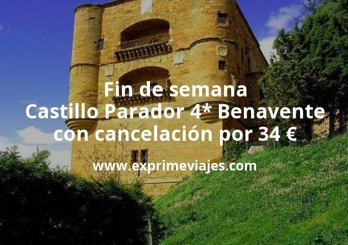 Fin de semana Castillo Parador 4* en Benavente con cancelación por 34€ p.p/noche