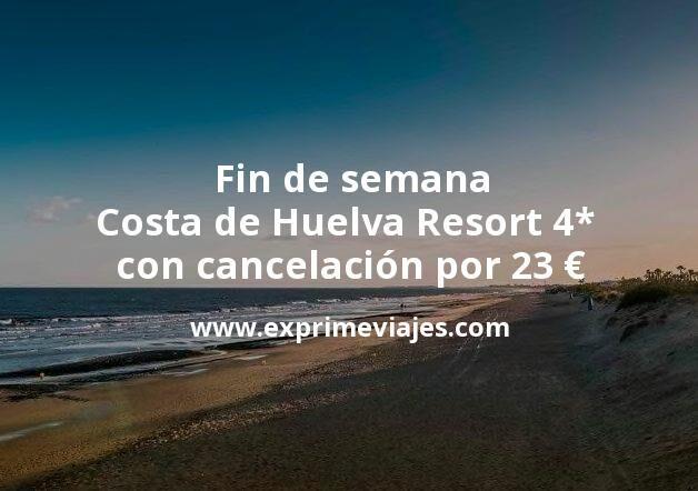 Fin de semana Costa de Huelva: Resort 4* con cancelación por 23€ p.p/noche