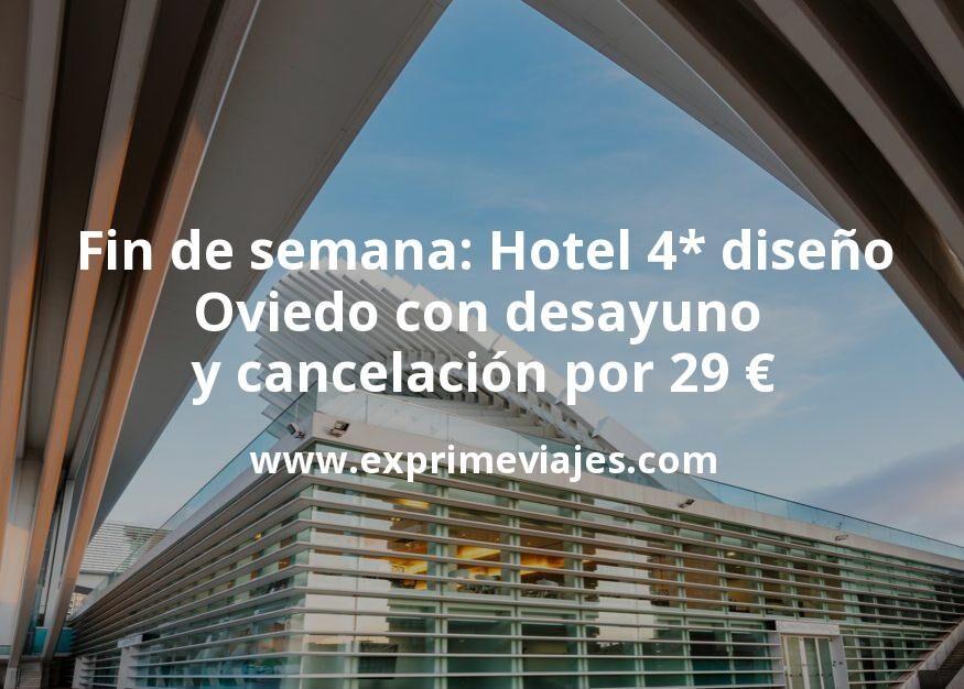 Fin de semana: Hotel 4* diseño Oviedo con desayuno y cancelación por 29€ p.p/noche