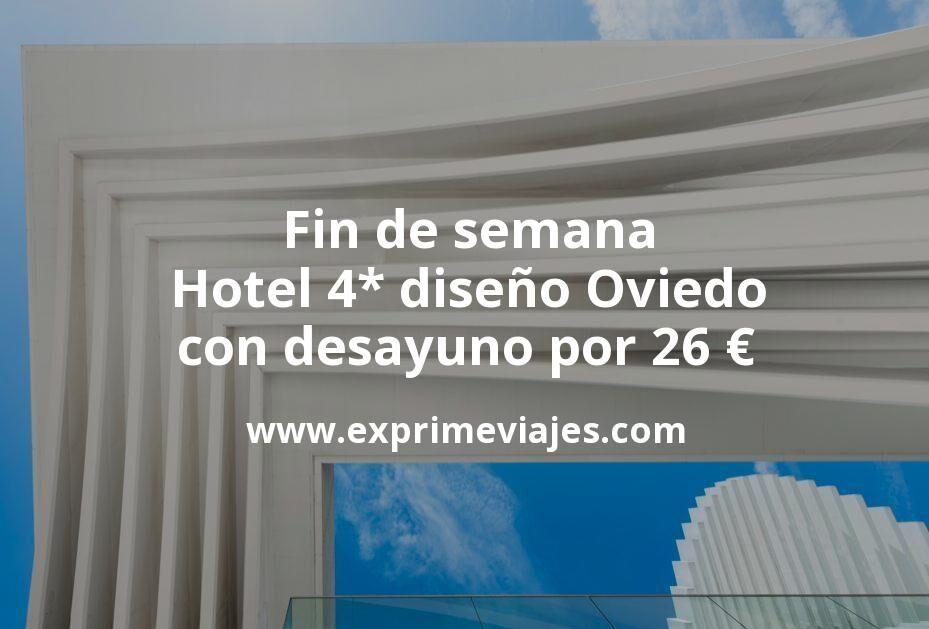 Fin de semana: Hotel 4* diseño Oviedo con desayuno por 26€ p.p/noche