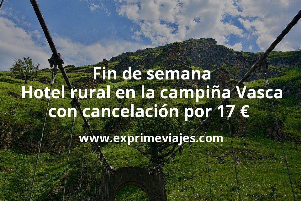 ¡Chollazo! Fin de semana: Hotel rural en la campiña Vasca con cancelación por 17€ p.p/noche