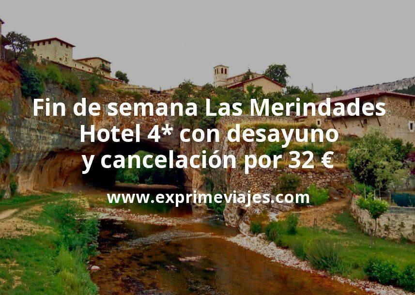 Fin de semana en Las Merindades: Hotel 4* con desayuno y cancelación por 32€ p.p/noche
