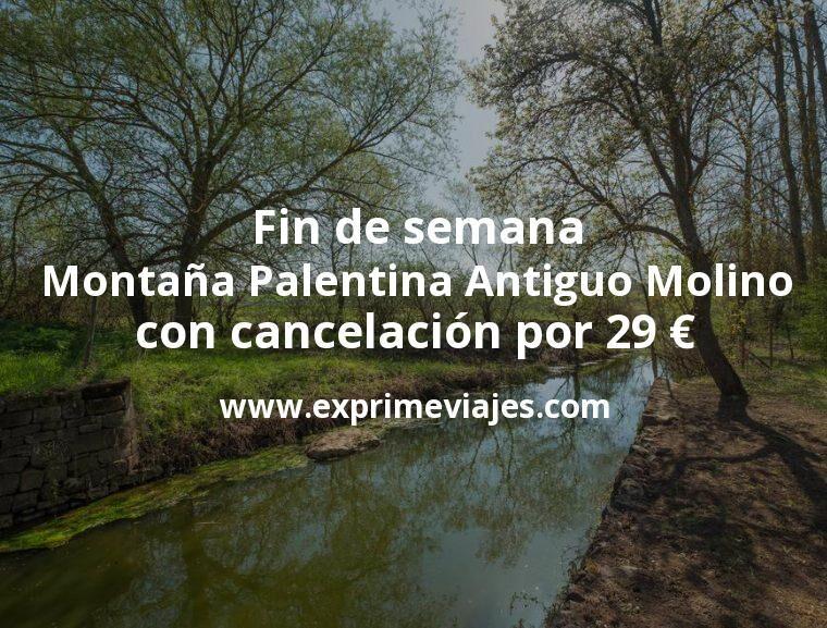 Fin de semana Montaña Palentina: Antiguo Molino con cancelación por 29€ p.p/noche