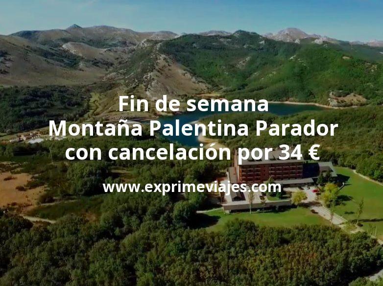 Fin de semana Montaña Palentina: Parador Nacional con cancelación por 34€ p.p/noche