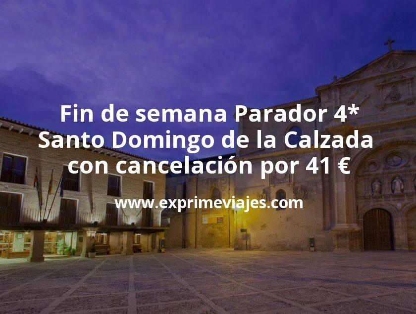 Fin de semana: Parador 4* Santo Domingo de la Calzada con cancelación por 41€ p.p/noche