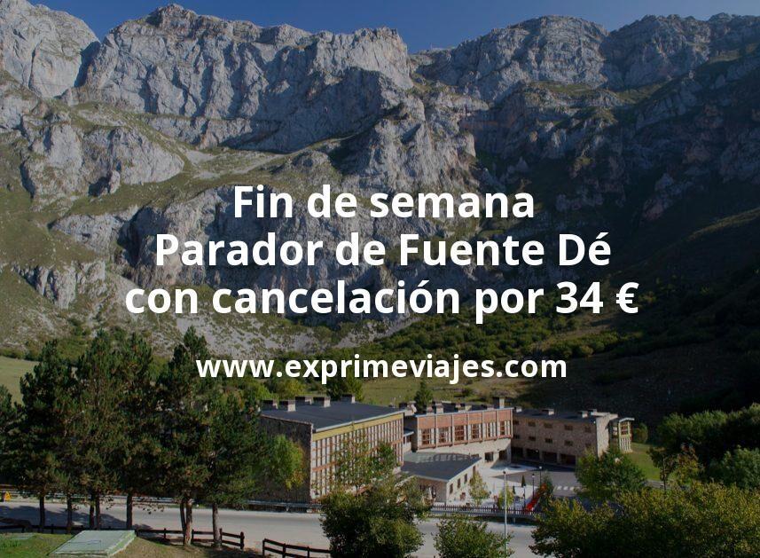 Fin de semana Parador de Fuente Dé con cancelación por 34€ p.p/noche