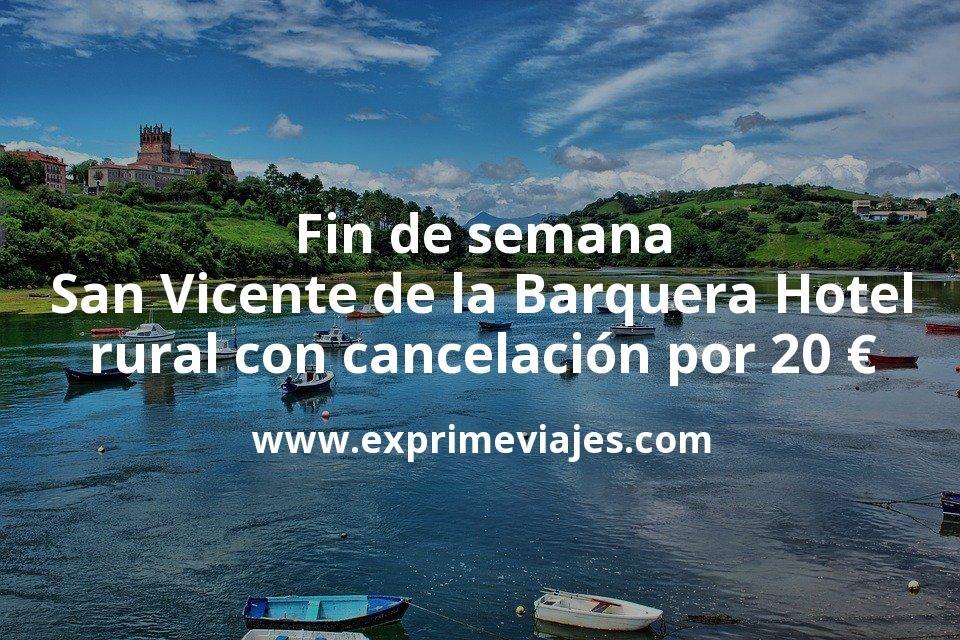 Fin de semana San Vicente de la Barquera: Hotel rural con cancelación por 20€ p.p/noche