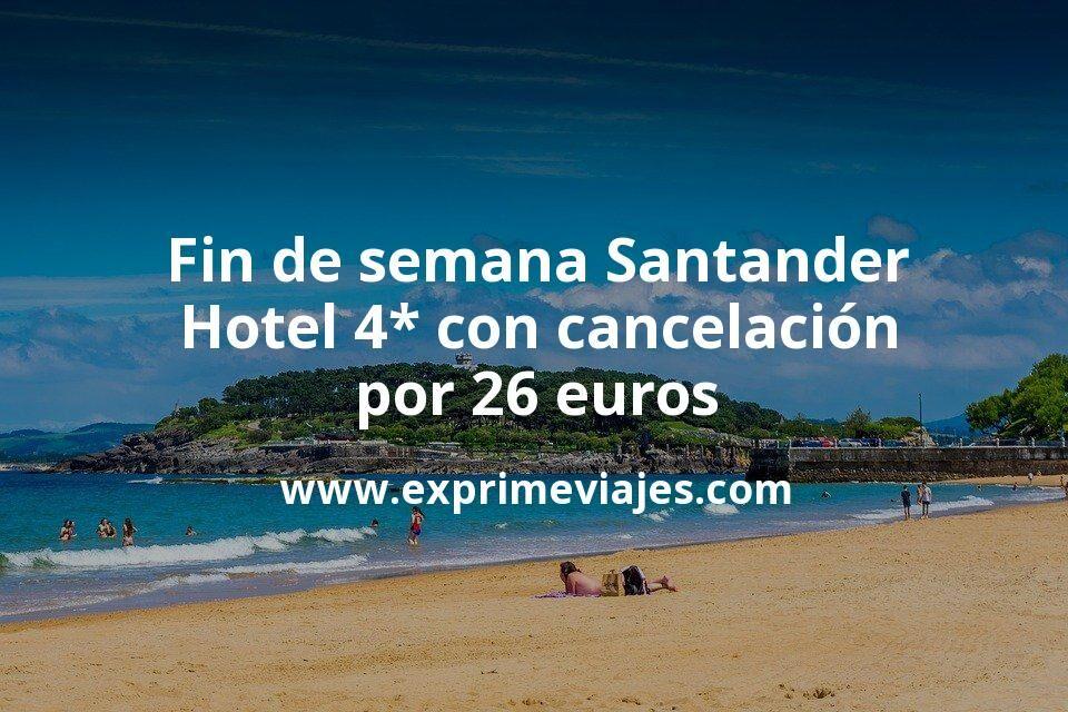 Fin de semana Santander: Hotel 4* con cancelación por 26€ p.p/noche