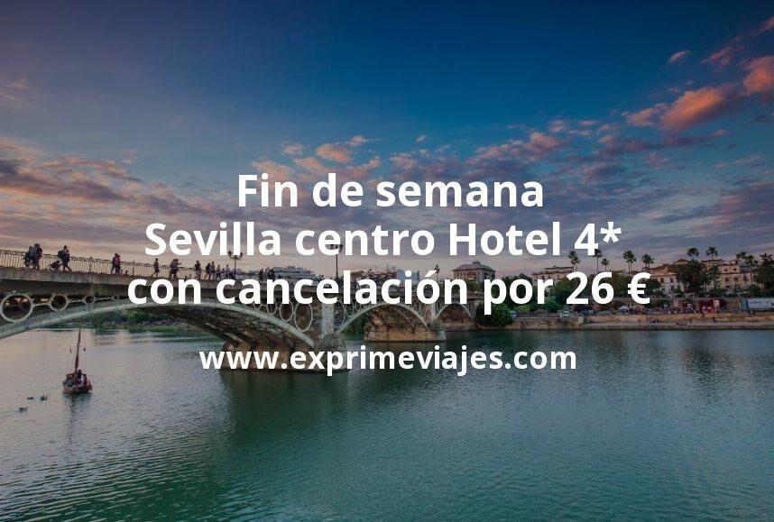 Fin de semana Sevilla: Hotel 4* centro con cancelación por 26€ p.p/noche