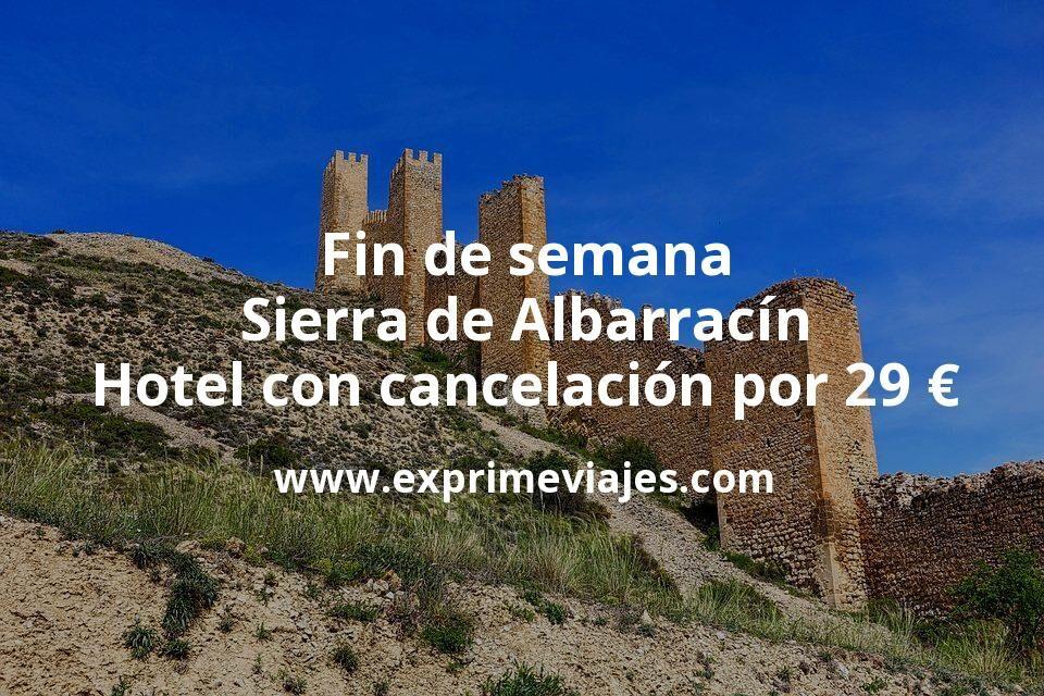 Fin de semana Sierra de Albarracín: Hotel con cancelación por 29€ p.p/noche