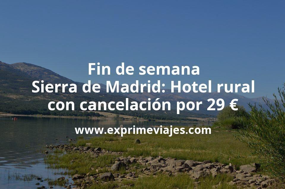 Fin de semana Sierra de Madrid: Hotel rural con cancelación por 29€ p.p/noche