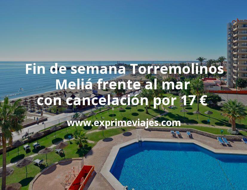 Fin de semana Torremolinos: Meliá frente al mar con cancelación por 17€ p.p/noche