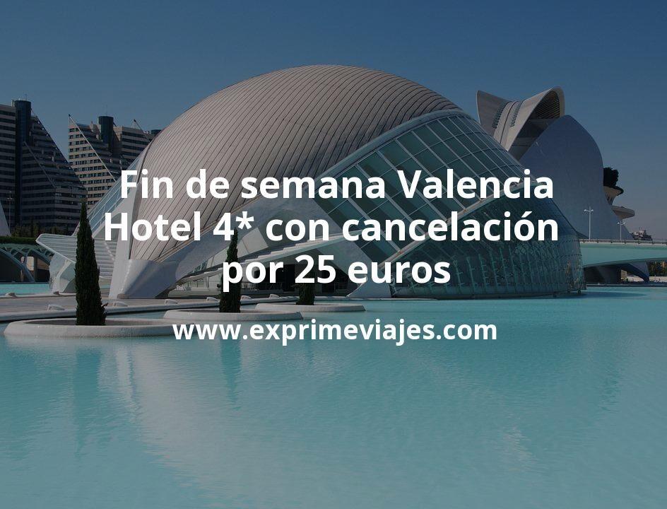 Fin de semana Valencia: Hotel 4* con cancelación por 25€ p.p/noche