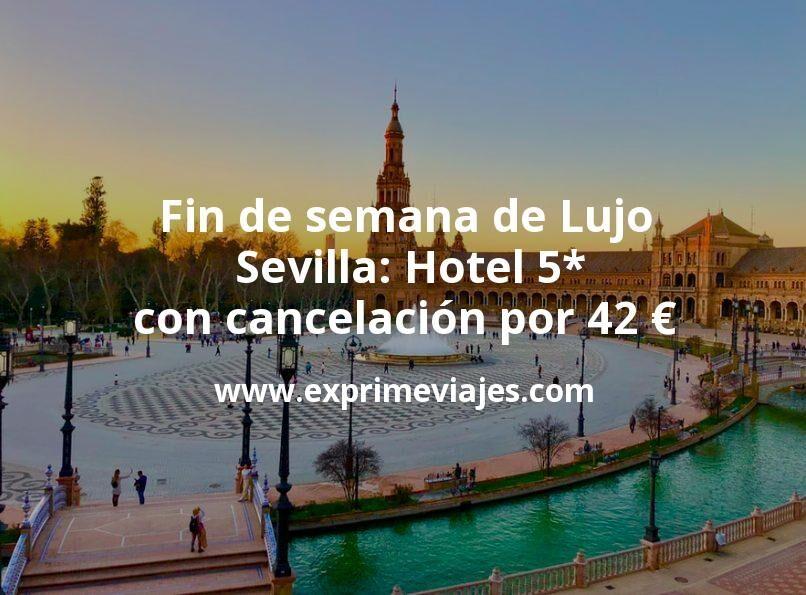Fin de semana de Lujo en Sevilla: Hotel 5* con cancelación por 42€ p.p/noche