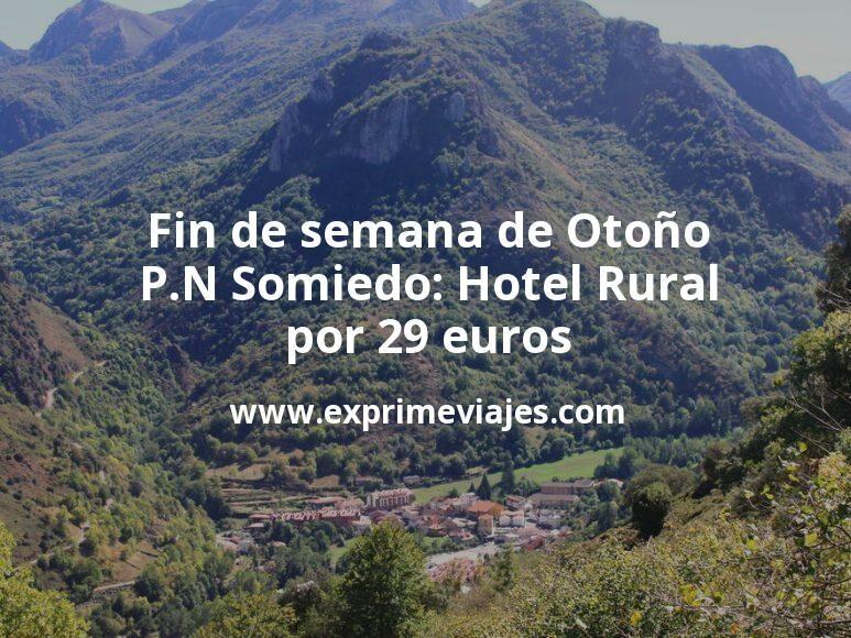 Fin de semana de Otoño en el P.N Somiedo: Hotel Rural por 29€ p.p/noche
