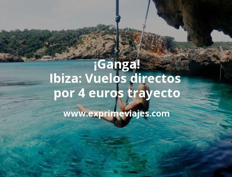 ¡Ganga! Ibiza: Vuelos directos por 4euros trayecto