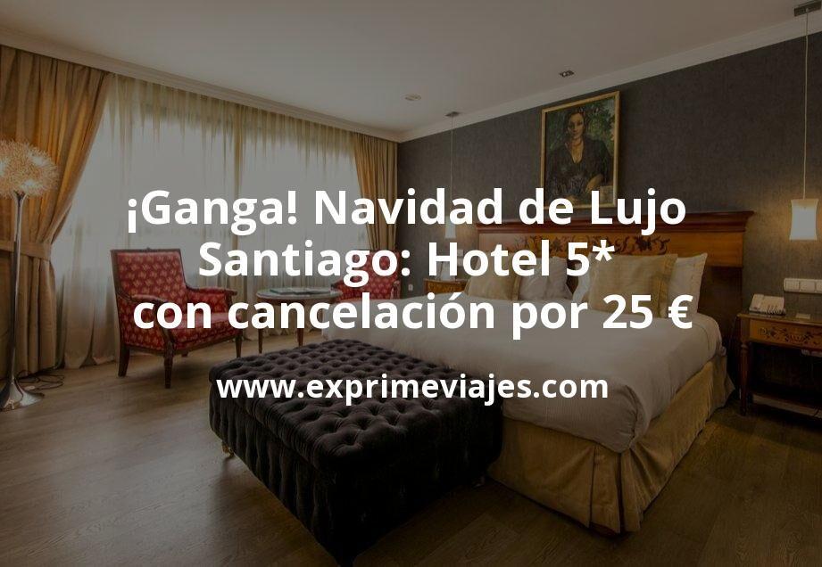 ¡Ganga! Navidad de Lujo en Santiago: Hotel 5* con cancelación por 25€ p.p/noche