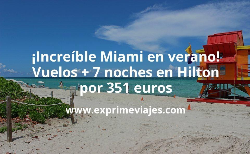 ¡Increíble! Miami en verano: vuelos + 7 noches en Hilton por 351euros