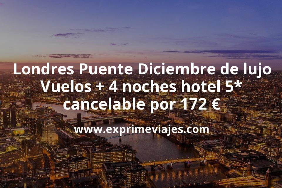 Londres Puente Diciembre de lujo: Vuelos + 4 noches hotel 5* cancelable por 172euros