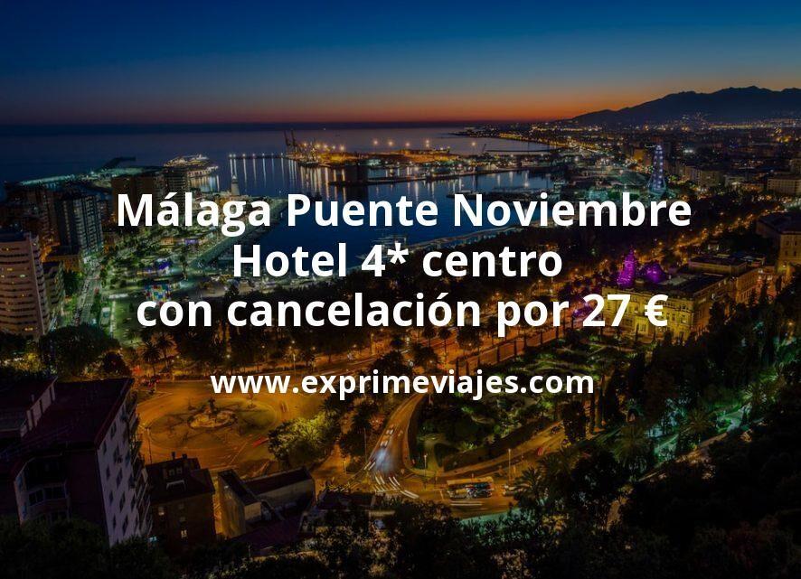 ¡Wow! Málaga Puente Noviembre: Hotel 4* centro con cancelación por 27€ p.p/noche