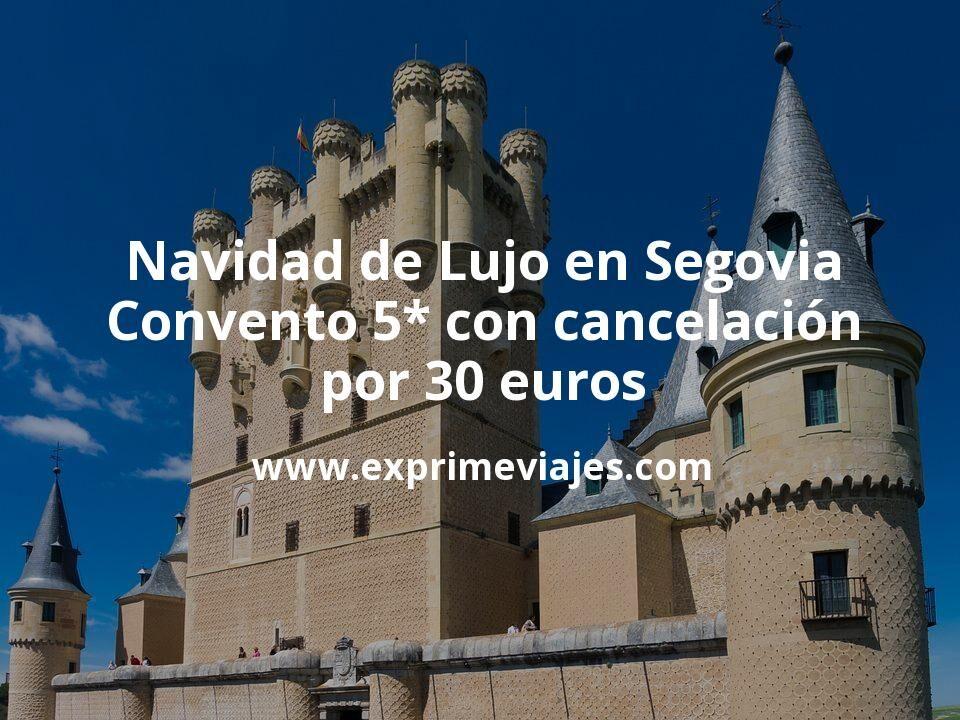 ¡Chollo! Navidad de Lujo en Segovia: Convento 5* con cancelación por 30€ p.p/noche