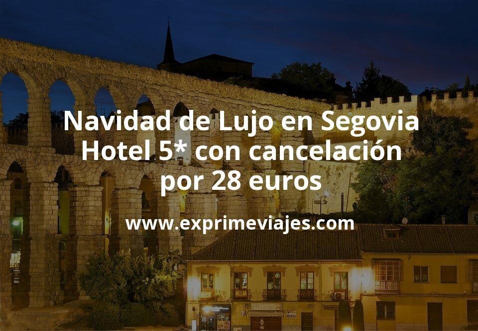 ¡Chollazo! Navidad de Lujo en Segovia: Hotel 5* con cancelación por 28€ p.p/noche