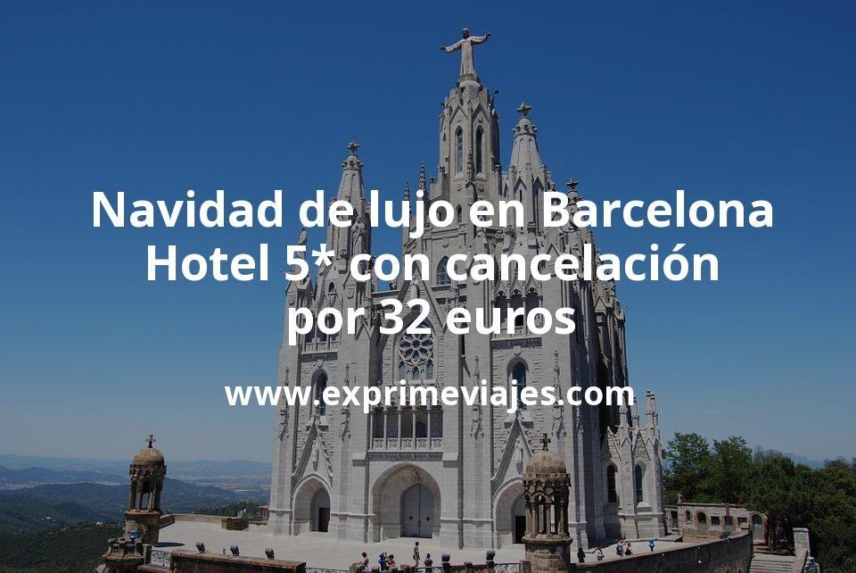 Navidad de lujo en Barcelona: Hotel 5* con cancelación por 32€ p.p/noche