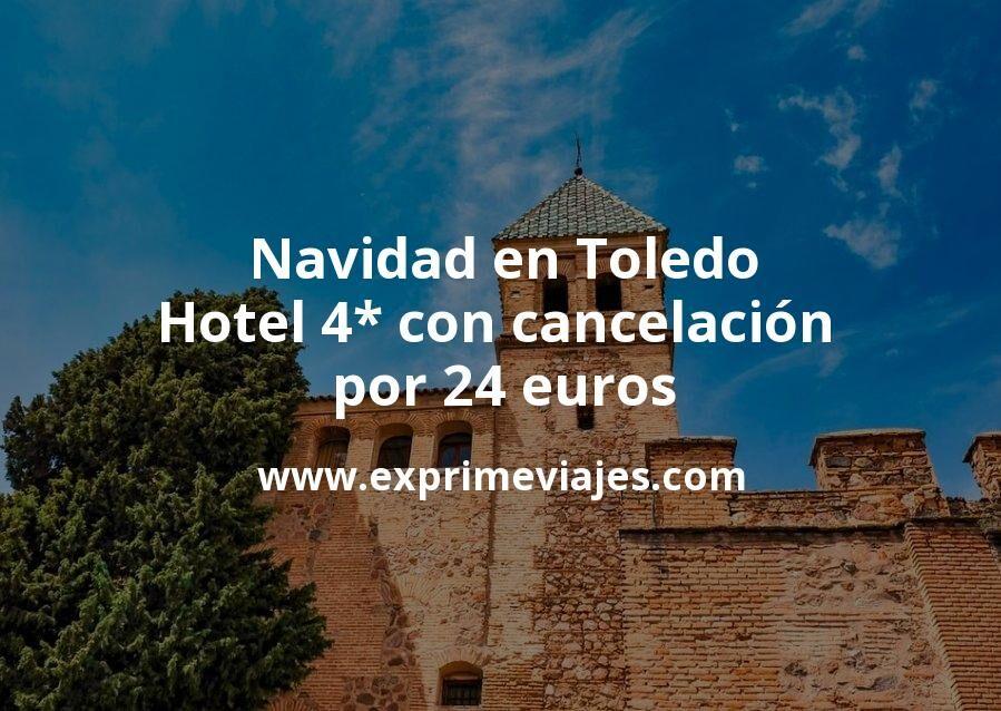 Navidad en Toledo: Hotel 4* con cancelación por 24€ p.p/noche