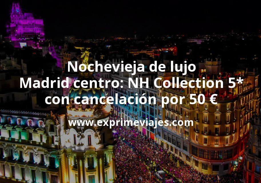 Nochevieja de lujo Madrid centro: NH Collection 5* con cancelación por 50€ p.p/noche