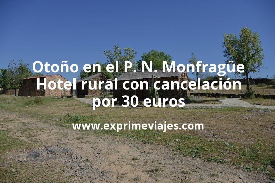 Otoño en el P. N. Monfragüe: Hotel rural con cancelación por 30€ p.p/noche