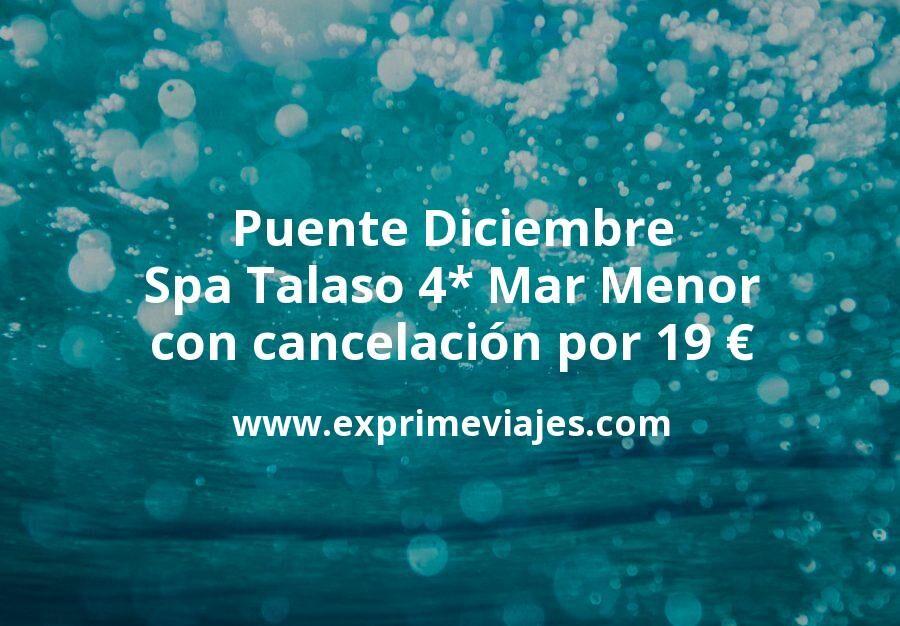 Puente de Diciembre: Spa Talaso 4* Mar Menor con cancelación por 19€ p.p/noche