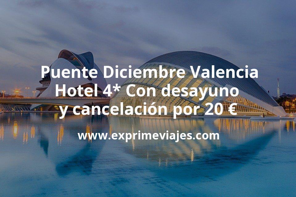 Puente Diciembre Valencia: Hotel 4* con desayuno y cancelación por 20€ p.p/noche