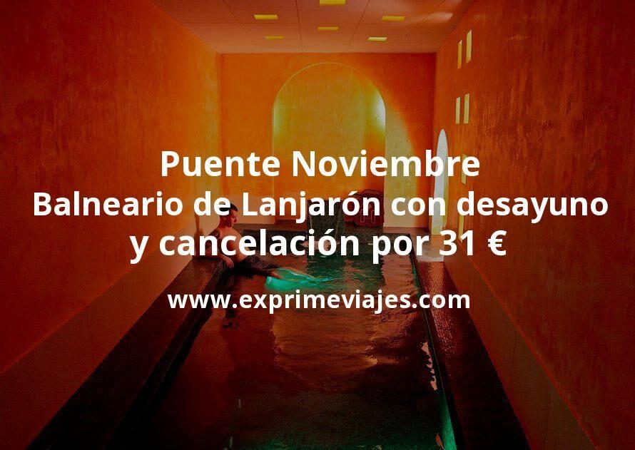 Puente Noviembre: Balneario de Lanjarón con desayuno y cancelación por 31€ p.p/noche