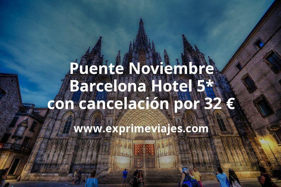 ¡Chollo! Puente Noviembre Barcelona: Hotel 5* con cancelación por 32€ p.p/noche