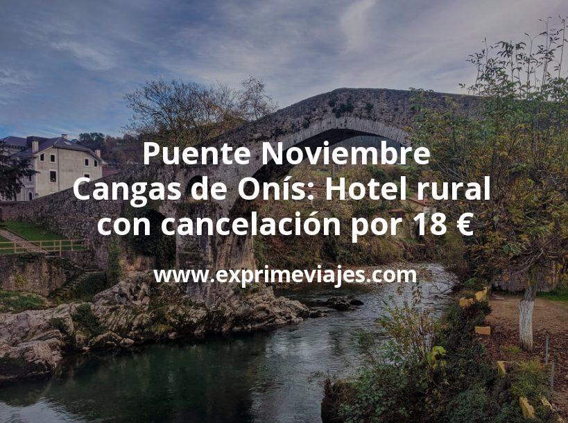 Puente Noviembre Cangas de Onís: Hotel rural con cancelación por 18€ p.p/noche