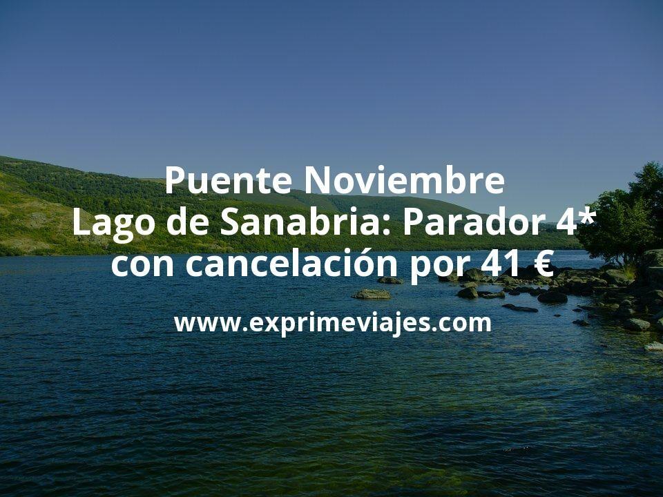 Puente Noviembre Lago de Sanabria: Parador 4* con cancelación por 41€ p.p/noche