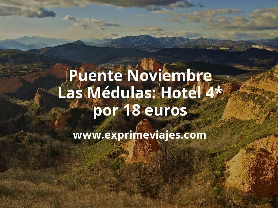 ¡Chollo! Puente Noviembre Las Médulas: Hotel 4* por 18€ p.p/noche