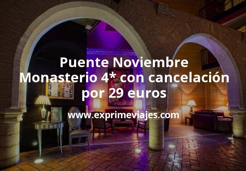 Puente Noviembre: Monasterio 4* con cancelación por 29€ p.p/noche