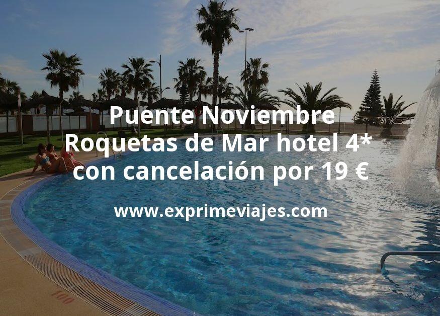 ¡Chollo! Puente de Noviembre: Roquetas de Mar: Hotel 4* con cancelación por 19€ p.p/noche