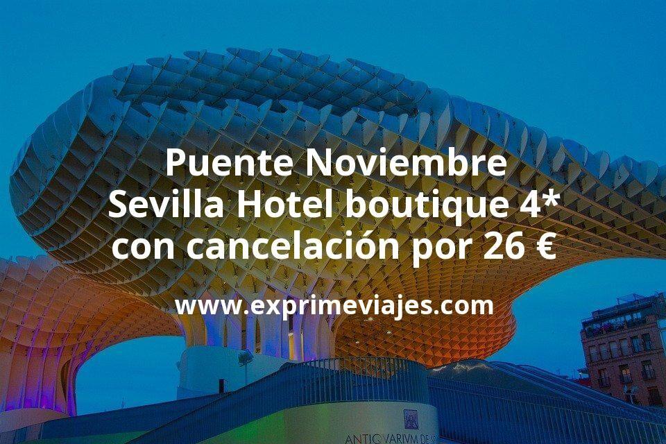 Puente Noviembre Sevilla: Hotel Boutique 4* con cancelación por 26€ p.p/noche