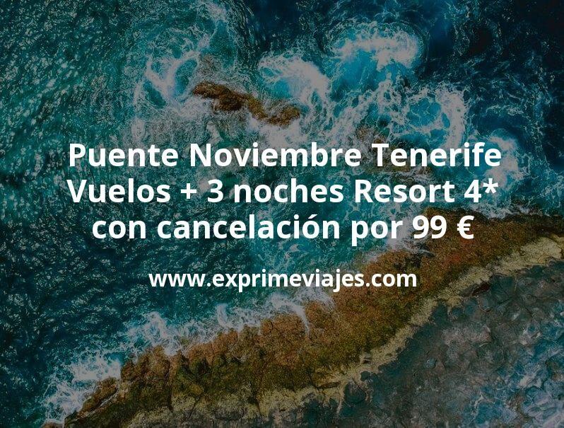 ¡Chollo! Puente Noviembre Tenerife: Vuelos + 3 noches Resort 4* con cancelación por 99euros