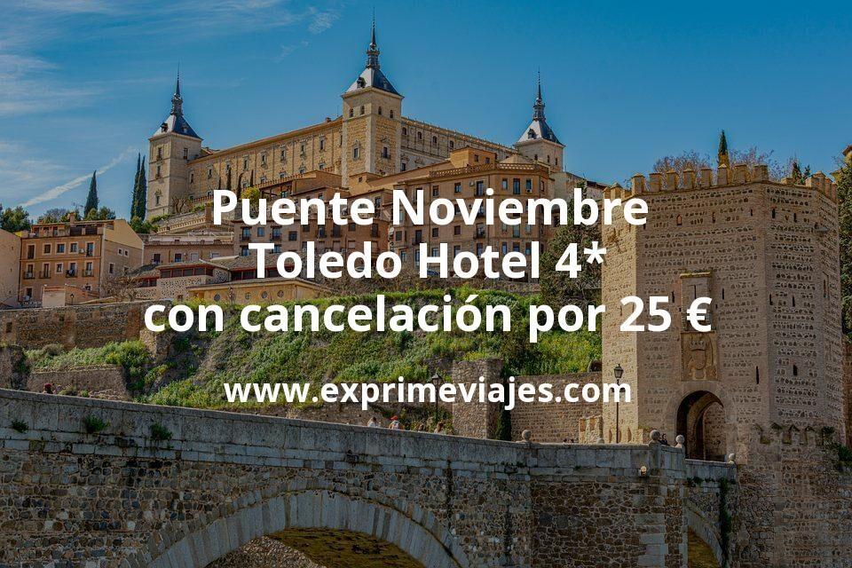 Puente Noviembre Toledo: Hotel 4* con cancelación por 25€ p.p/noche