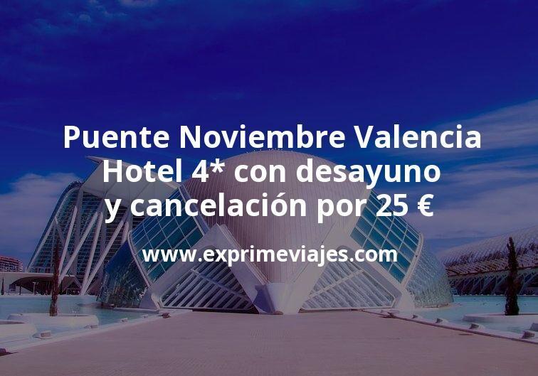 Puente Noviembre Valencia: Hotel 4* Con desayuno y cancelación por 25€ p.p/noche