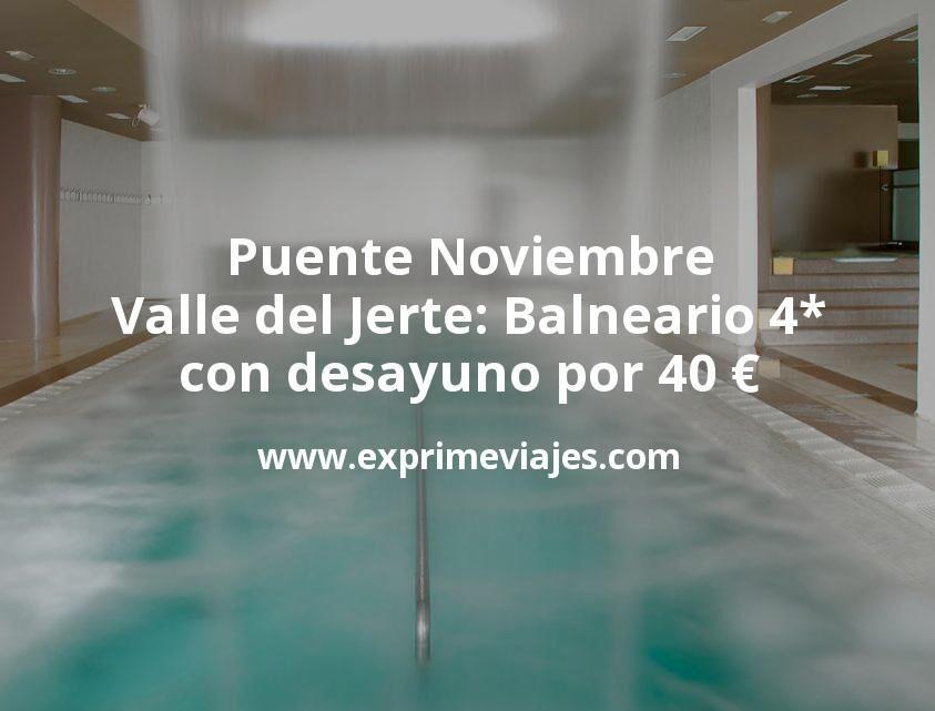 Puente Noviembre Valle del Jerte: Balneario 4* con desayuno por 40€ p.p/noche