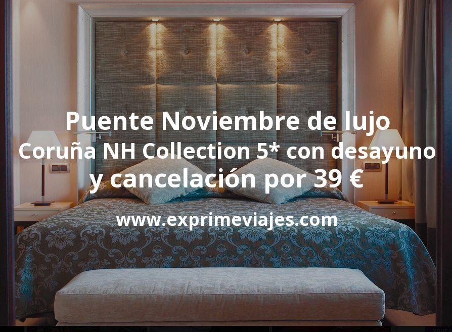 Puente Noviembre de lujo en Coruña: NH Collection 5* con desayuno y cancelación por 39€ p.p/noche