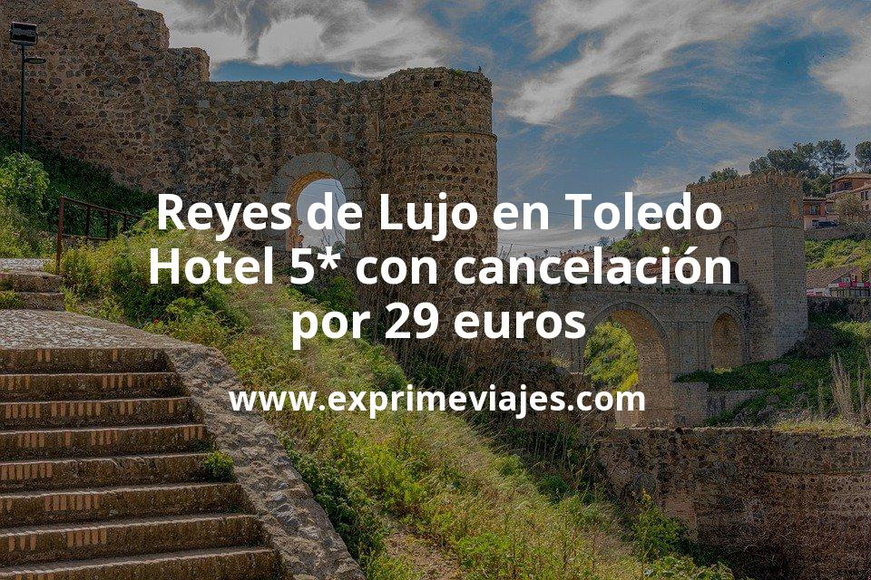 Reyes de Lujo en Toledo: Hotel 5* con cancelación por 29€ p.p/noche