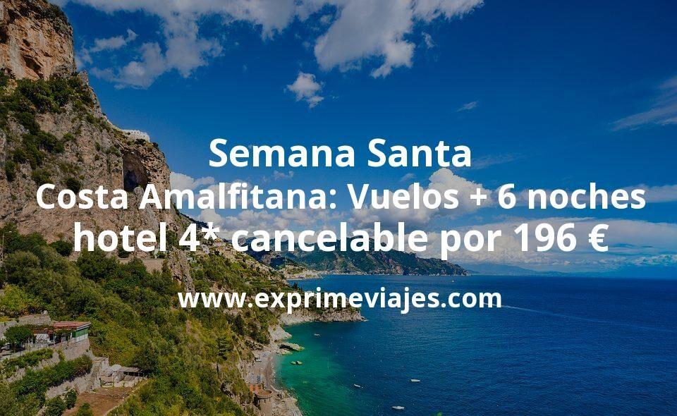 Semana Santa Costa Amalfitana: Vuelos + 6 noches hotel 4* cancelable por 196euros