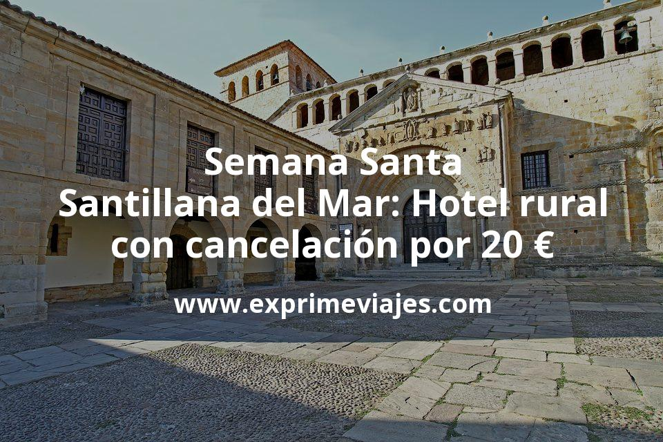 Semana Santa Santillana del Mar: Hotel rural con cancelación por 20€ p.p/noche
